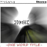 SUNDAY - One Word Title