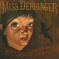 Miss Derringer - King James, Crown Royal and a Colt 45