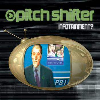 Pitchshifter - Infotainment? (Explicit)