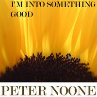 Peter Noone - I'm into something good