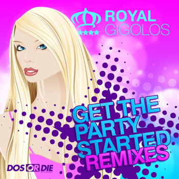 Royal Gigolos - Get the Party Started (Remixes)