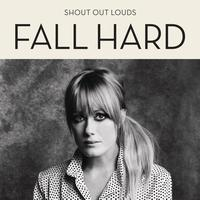 Shout Out Louds - Fall Hard
