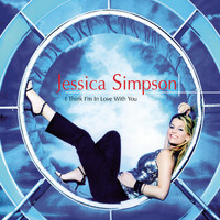 Jessica Simpson - I Think I'm In Love With You