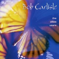 Bob Carlisle - Allies Years