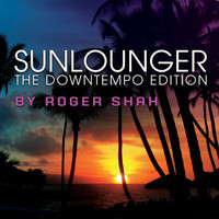 Sunlounger - The Downtempo Edition (By Roger Shah)