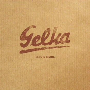 Gelka - Less is more