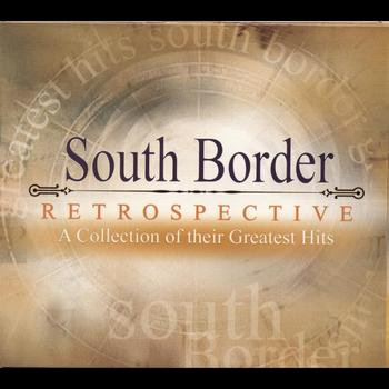 South Border - Restrospective - A Collection of Their Greatest Hits