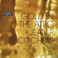 Jean F. Cochois - Gold In The Attic