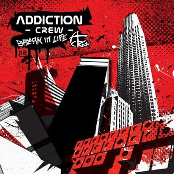 Addiction Crew - Break In Life