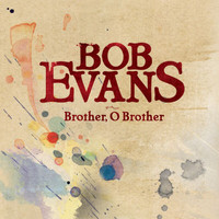 Bob Evans - Brother, O Brother