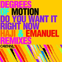 Degrees Of Motion - Do You Want It Right Now (Haji & Emanuel Remixes)