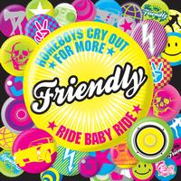 Friendly - Homeboys Cry Out For More / Ride Baby Ride