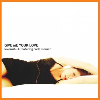 Loverush UK! - Give Me Your Love (Featuring Carla Werner)