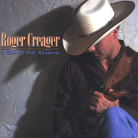 Roger Creager / - I got the guns