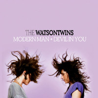 The Watson Twins - Modern Man + Devil In You