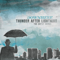 Downhere - Thunder After Lightning- The Uncut Demos
