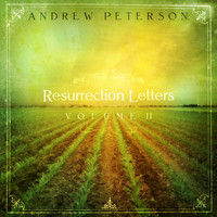Andrew Peterson - Resurrection Letters Volume 2