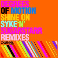 Degrees Of Motion - Shine On (Syke'n'sugarstarr Remixes)