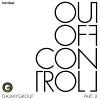 Galaxy Group - Out Of Control (Part Two)