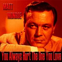 Matt Monroe - You Always Hurt The One You Love