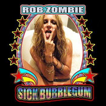 Rob Zombie - Sick Bubblegum (Explicit)