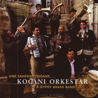 Kocani Orkestar - A Gypsy Brass Band