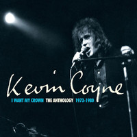 Kevin Coyne - I Want My Crown: The Anthology 1973-1980