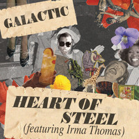 Galactic - Heart Of Steel (feat. Irma Thomas)