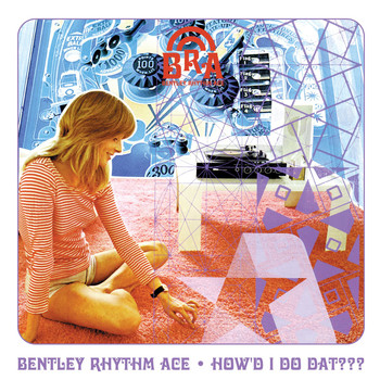 Bentley Rhythm Ace - How'd I Do Dat [playlist 1] (playlist 1)