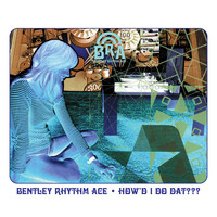 Bentley Rhythm Ace - How'd I Do Dat [playlist 2] (playlist 2)