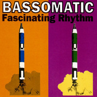 Bass-O-Matic - Fascinating Rhythm