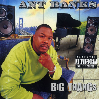Ant Banks - Big Thangs (Explicit)