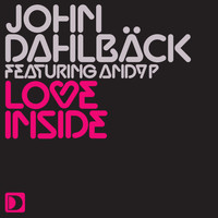 John Dahlbäck featuring Andy P - Love Inside