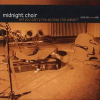 Midnight Choir - Will You Carry Me Across The Water?