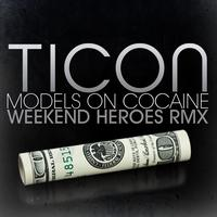 Ticon - Models On Cocaine (Weekend Heroes RMX)