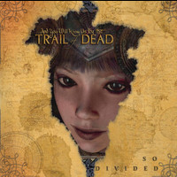 ...And You Will Know Us By The Trail Of Dead - So Divided
