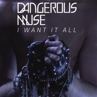 Dangerous Muse - I Want It All