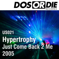 Hypertrophy - Just Come Back 2 Me 2005