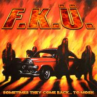 F.K.Ü. - Sometimes They Come Back...To Mosh