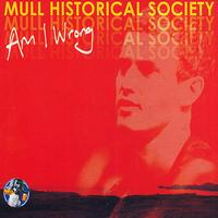 Mull Historical Society - Am I Wrong (Part 1)