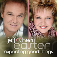 Jeff And Sheri Easter - Expecting Good Things