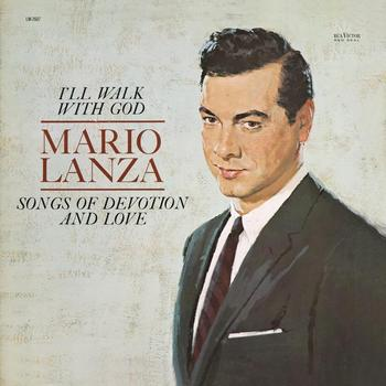 Mario Lanza - I'll Walk With God: Songs Of Devotion And Love
