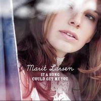 Marit Larsen - If a Song Could Get Me You (US Radio Mix)