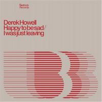 Derek Howell - Happy To Be Sad / I Was Just Leaving