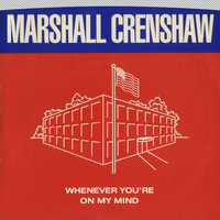Marshall Crenshaw - Whenever You're On My Mind / Jungle Rock (Digital 45)