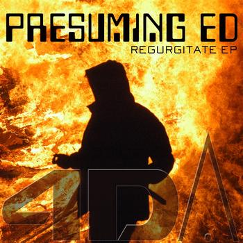Presuming ED - Regurgitate E.P.