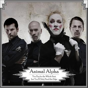 Animal Alpha - You Pay For The Whole Seat But You'll Only Need The Edge