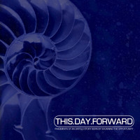 This Day Forward - Fragments Of An Untold Story Born By Shunning The Opportunity