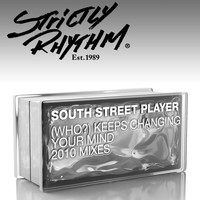 South Street Player - (Who?) Keeps Changing Your Mind (2010 Mixes)