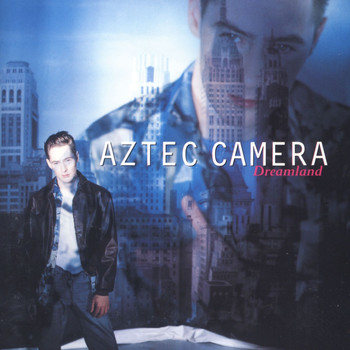 Aztec Camera - Dreamland